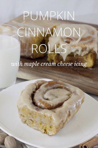 PUMPKIN CINNAMON ROLLS with maple cream cheese icing
