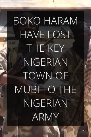 BOKO HARAM HAVE LOST THE KEY NIGERIAN TOWN OF MUBI TO THE NIGERIAN ARMY