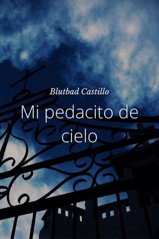 Mi pedacito de cielo Blutbad Castillo