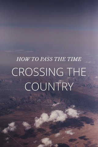 CROSSING THE COUNTRY HOW TO PASS THE TIME