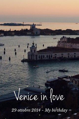 Venice in love 29 ottobre 2014 ~ My birthday