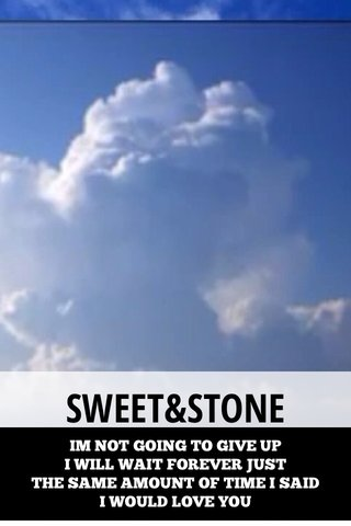 SWEET&STONE IM NOT GOING TO GIVE UP I WILL WAIT FOREVER JUST THE SAME AMOUNT OF TIME I SAID I WOULD LOVE YOU