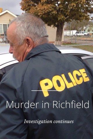 Murder in Richfield Investigation continues