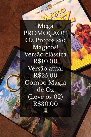 Mega PROMOÇÃO!!! Oz Preços são Mágicos! Versão clássica R$10,00 Versão atual R$25,00 Combo Magia de Oz (Leve os 02) R$30,00 🎩