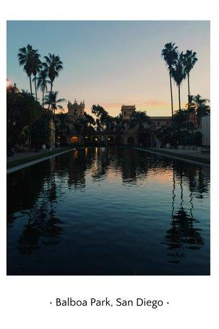 • Balboa Park, San Diego •