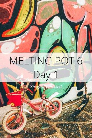 MELTING POT 6 Day 1 Saigon Outcast