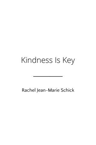 Kindness Is Key Rachel Jean-Marie Schick