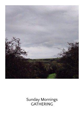 Sunday Mornings GATHERING