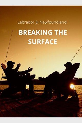 BREAKING THE SURFACE Labrador & Newfoundland