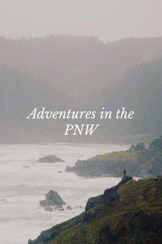 Adventures in the PNW