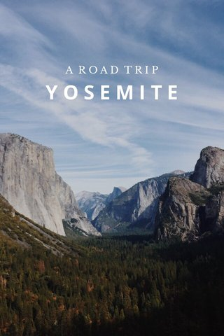 YOSEMITE A ROAD TRIP