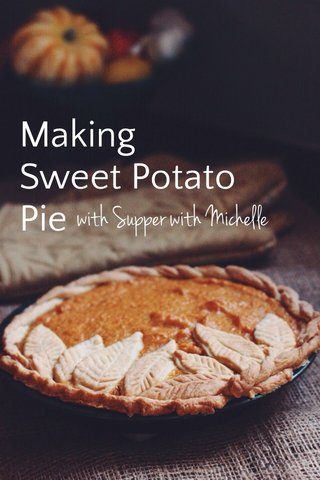Making Sweet Potato Pie with Supper with Michelle