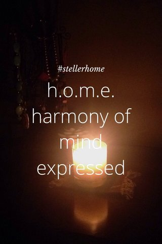 h.o.m.e. harmony of mind expressed #stellerhome