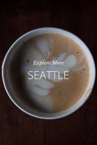 SEATTLE Explore More