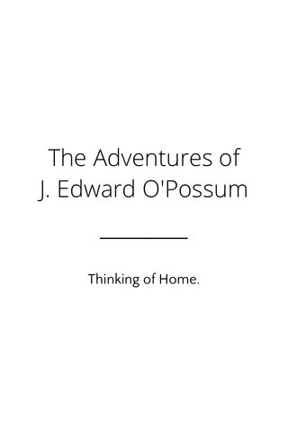 The Adventures of J. Edward O'Possum Thinking of Home.