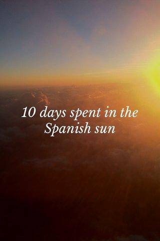 10 days spent in the Spanish sun