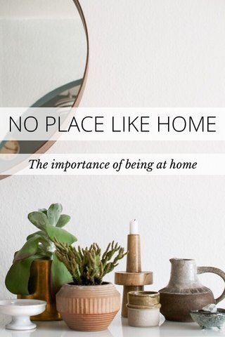 NO PLACE LIKE HOME The importance of being at home