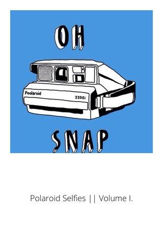 Polaroid Selfies    Volume I.