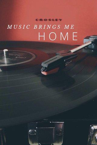 HOME MUSIC BRINGS ME