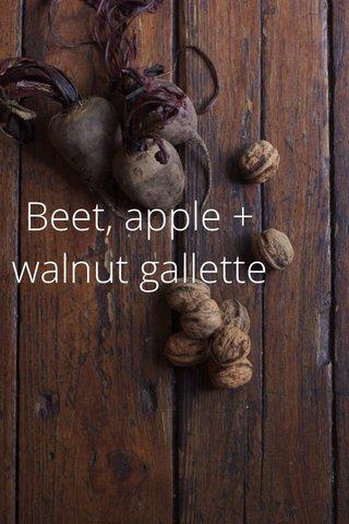 Beet, apple + walnut gallette