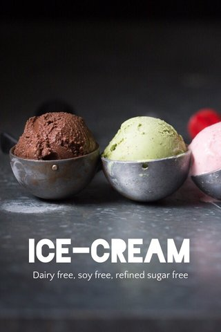 ICE-CREAM Dairy free, soy free, refined sugar free