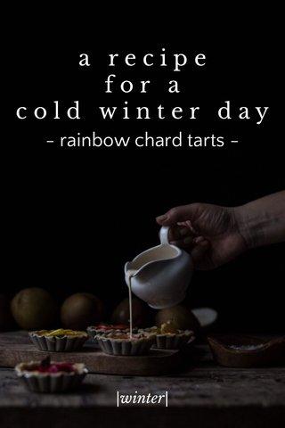 a r e c i p e f o r a c o l d w i n t e r d a y - rainbow chard tarts - |winter|