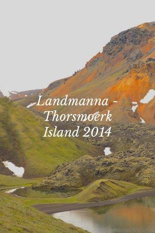 Landmanna - Thorsmoerk Island 2014