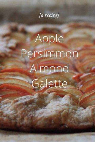 Apple Persimmon Almond Galette [a recipe]