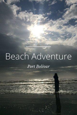 Beach Adventure Port Bolivar