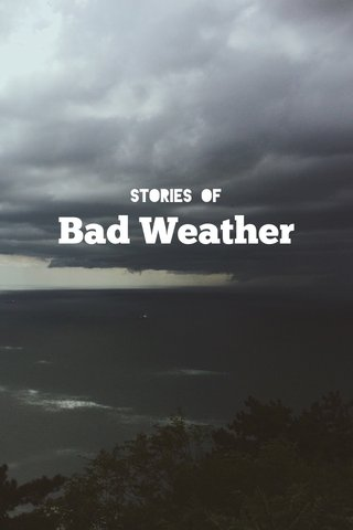 Bad Weather Stories of