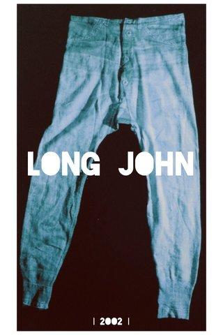 LONG JOHN | 2OO2 |