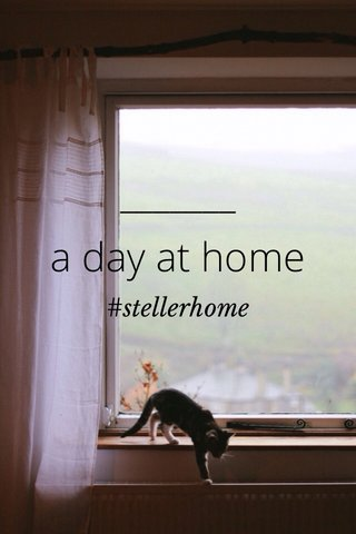 a day at home #stellerhome