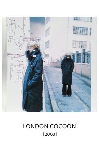LONDON COCOON | 2003 |