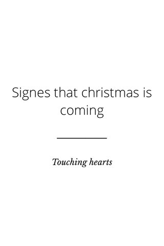 Signes that christmas is coming Touching hearts