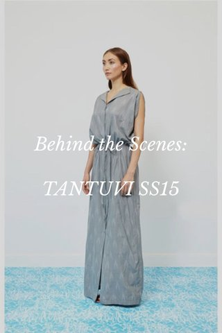 Behind the Scenes: TANTUVI SS15
