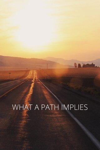 WHAT A PATH IMPLIES