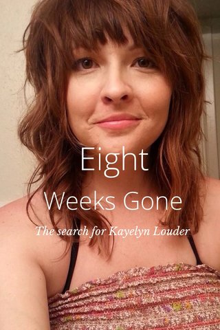 Eight Weeks Gone The search for Kayelyn Louder