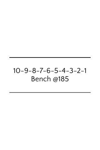 10-9-8-7-6-5-4-3-2-1 Bench @185