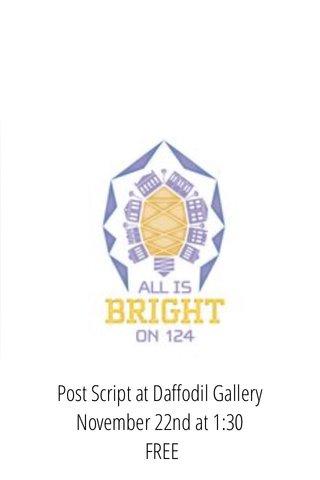 Post Script at Daffodil Gallery November 22nd at 1:30 FREE