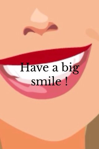 Have a big smile !