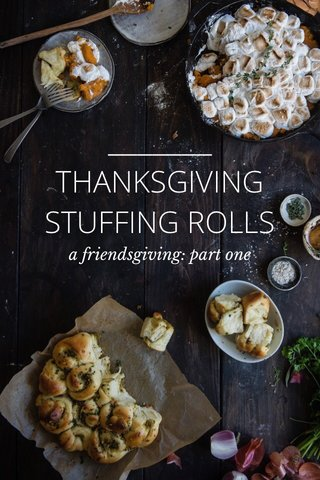 THANKSGIVING STUFFING ROLLS a friendsgiving: part one
