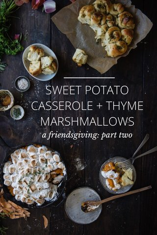 SWEET POTATO CASSEROLE + THYME MARSHMALLOWS a friendsgiving: part two