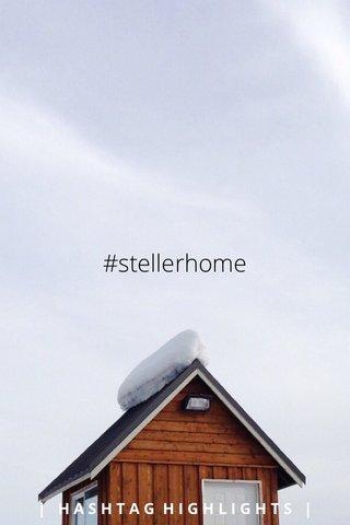 #stellerhome | HASHTAG HIGHLIGHTS |