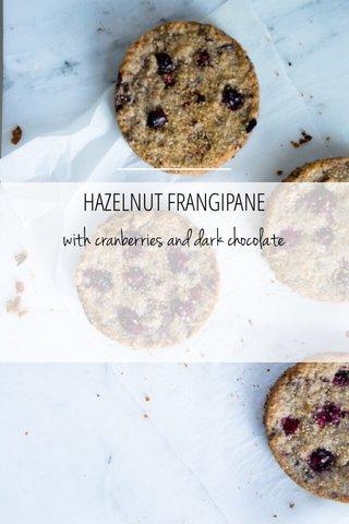 with cranberries and dark chocolate HAZELNUT FRANGIPANE