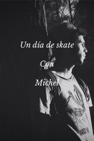 Un día de skate Con Michel