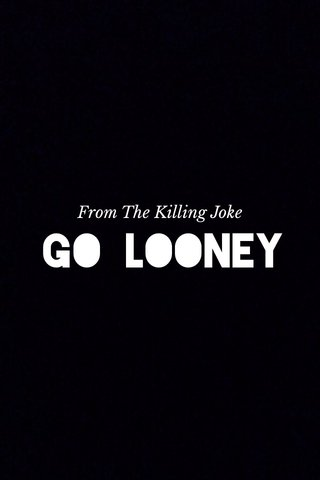 Go Looney From The Killing Joke