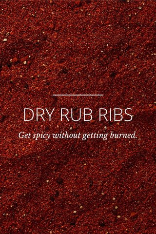 DRY RUB RIBS Get spicy without getting burned.
