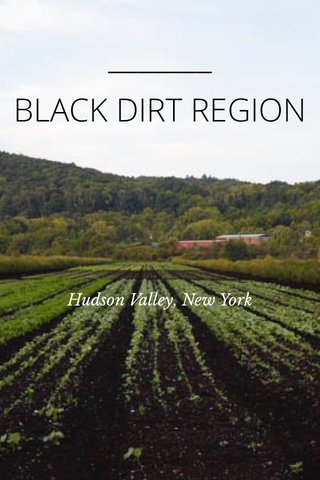 BLACK DIRT REGION Hudson Valley, New York