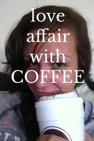 love affair with COFFEE