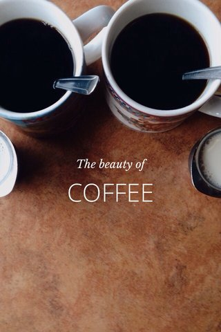 COFFEE The beauty of